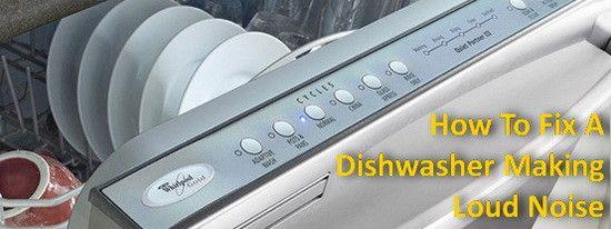 Dishwasher Making Loud Grinding Noise During Wash Cycle Cleaning Your Dishwasher Dishwasher Repair Dishwasher