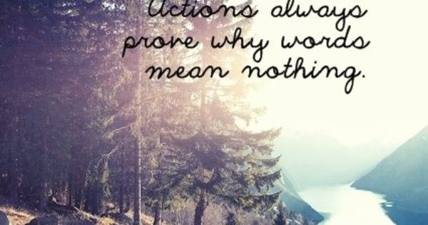 Your Words Mean Nothing When Your Actions Are Opposite The: Actions Always Prove Why Words Mean Nothing.