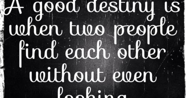 A Good Destiny Is When Two People Find Each Other Without