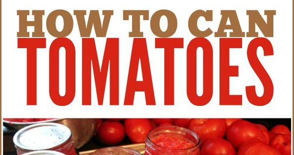 How to Can Tomatoes: A step-by-step guide tomatoes canning
