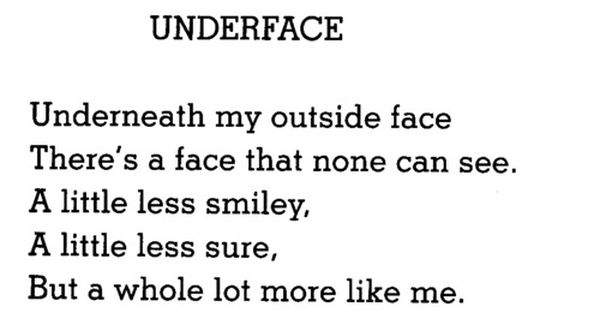 UNDERFACE Underneath my outside face There's a face that none can see.