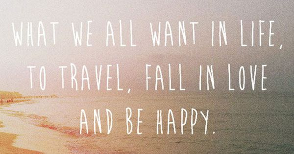 Travel, fall in love, and be happy. | travel quotes