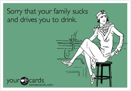Funny Sympathy Ecard: Sorry that your family sucks and drives you to