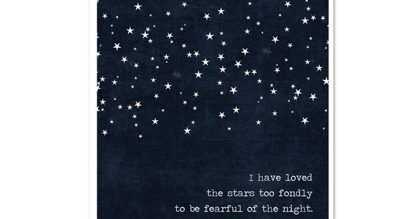 I Have Loved the Stars Too Fondly To Be Fearful of the