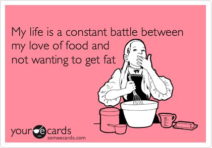 Funny Confession Ecard: My life is a constant battle between my love