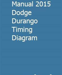 Manual 2015 Dodge Durango Timing Diagram Repair Manuals Owners Manuals Manual Car