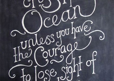 """""""You can never cross the ocean unless you have the courage to"""