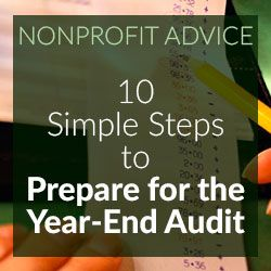 Nonprofit Accounting Steps To Prepare For The Year End Audit Preparation Audit Non Profit