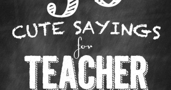 Teaching Quotes Pinterest: 50 Cute Sayings For Teacher Appreciation Gifts