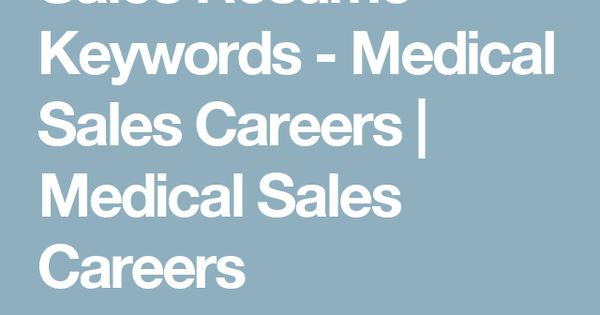 Sales Resume Keywords - Medical Sales Careers Medical Sales - medical sales resume