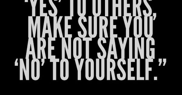 When you say 'yes' to others, make sure you are not saying