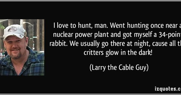 Larry The Cable Guy Quotes