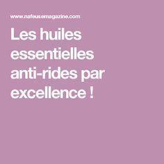 Les Huiles Essentielles Anti Rides Par Excellence Huile Anti Ride Huile Essentielle Anti Ride Huiles Essentielles