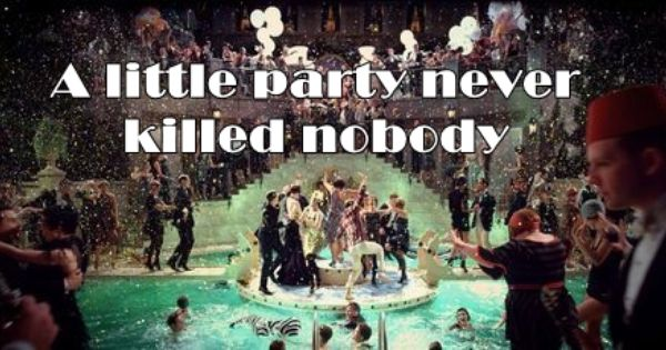 A Little Party Never Killed Anybody Quotes Things Quotes Quote
