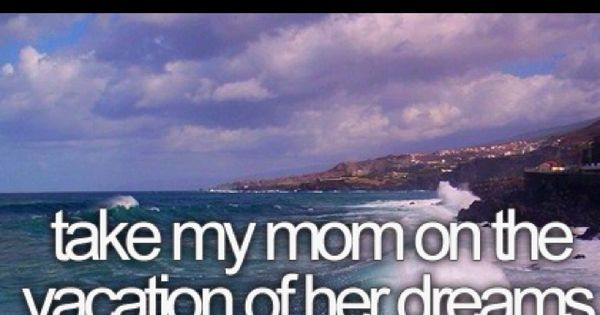 Bucket List... i love my mom