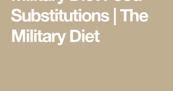Military Diet Food Substitutions | The Military Diet | Exercise and Diet | Pinterest | Military diet