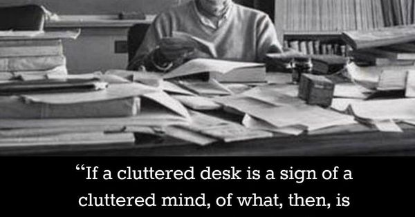 Albert Einstein Quot If A Cluttered Desk Is A Sign Of A