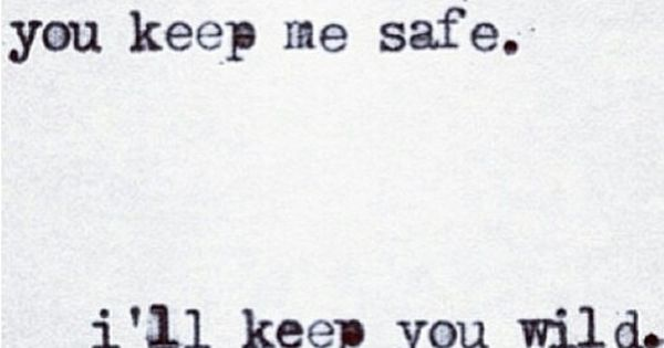 27 Best Love For The Wild Quotes Images On Pinterest: You Keep Me Safe, I'll Keep You Wild! #Word