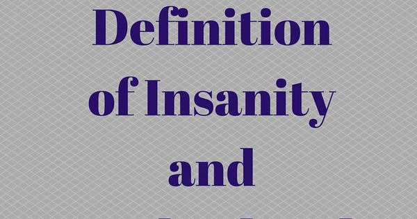 the definition of insanity in one Insane definition: 1 mentally ill: 2 extremely unreasonable or stupid: 3 mentally  ill people:  learn more.