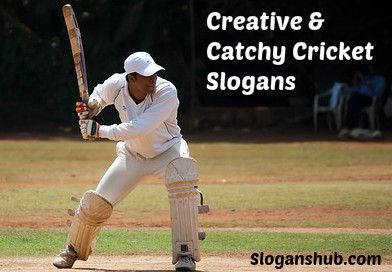 Pinsharetweet 1share A Collection Of 35 Creative And Catchy Cricket Slogans Taglines Straplines Catchlines Motto S Si Sports Slogans Slogan Catchy Slogans