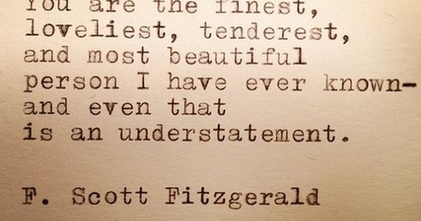 What sweet words. F. Scott Fitzgerald