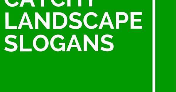 36 Catchy Landscape Slogans And Taglines Catchy Slogans