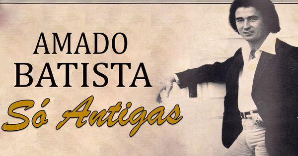 Amado Batista So Antigas Selecao Romanticas Antigas Do Amado