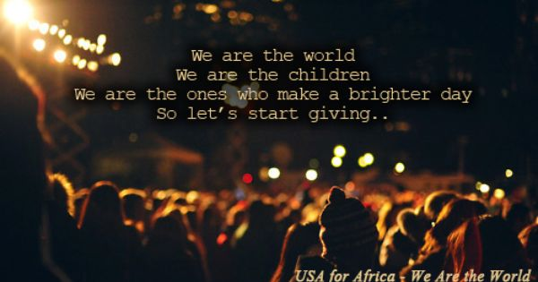 The Best Song Quotes Usa For Africa We Are The World This Is Just Good Song Quotes Cool Lyrics Song Quotes