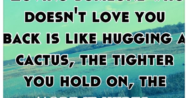 What To Do When The One You Love Doesn T Love You Back: Loving Someone Who Doesn't Love You Back Is Like Hugging A