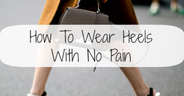 How To Wear High Heels Without Pain: 8 Tips That Really ...