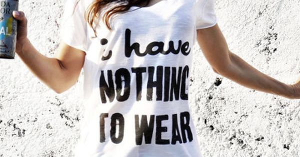 'i have nothing to wear' tee. my life story, but not really.