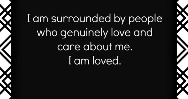 Surrounded By Love Quotes: I Am Surrounded By People Who Genuinely Love And Care