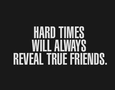 """Hard times will always reveal true friends."" -Unknown (Friendship quotes 