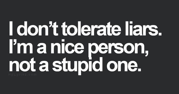 My biggest pet peeve lies and liars!! Quotes