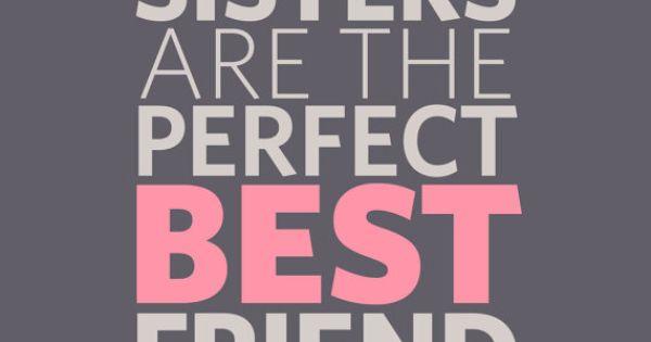 so true! Love my sister as my best friend!