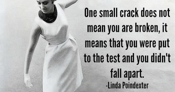 """""""One small crack does not mean you are broken, it means that"""