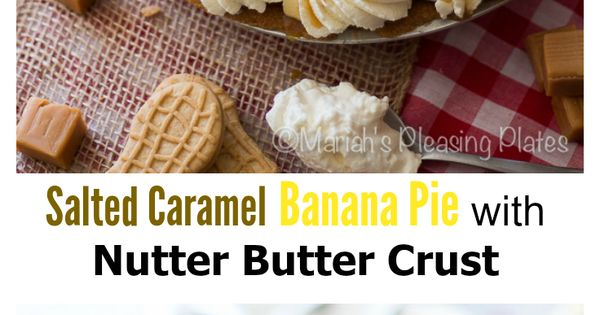 Banana pie, Nutter butter and Salted caramels on Pinterest