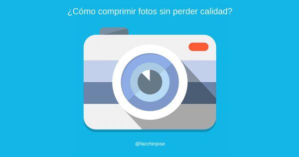 Comprimir Video Sin Perder Calidad Como Reducir Tamano O Comprimir Fotos Sin Perder Calidad De Imagen