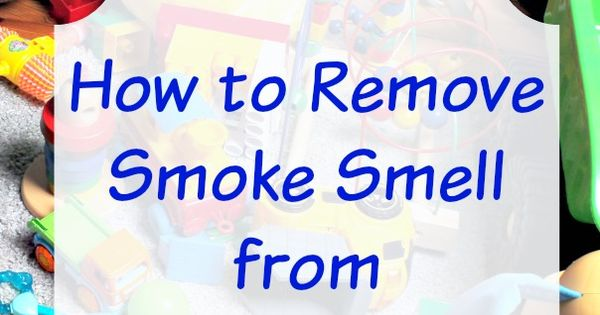 How To Remove Smoke Smell From Toys Clean It Household