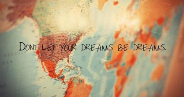 Travel quote - Don´t let your dreams be dreams travelquote