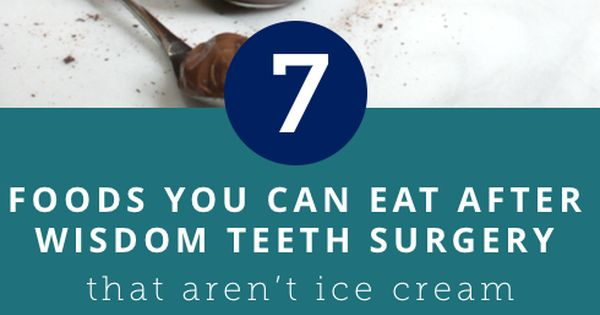 7 Foods You Can Eat After Wisdom Teeth Surgery That Aren't