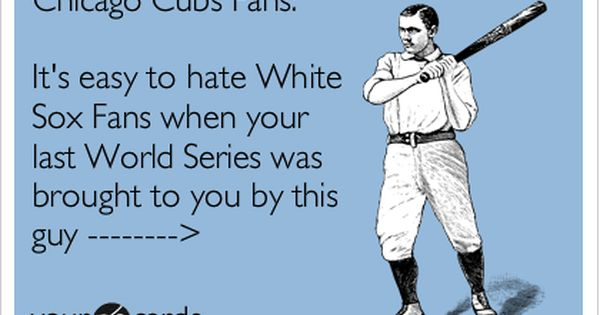 Funny Sports Ecard: Chicago Cubs Fans: It's easy to hate ...