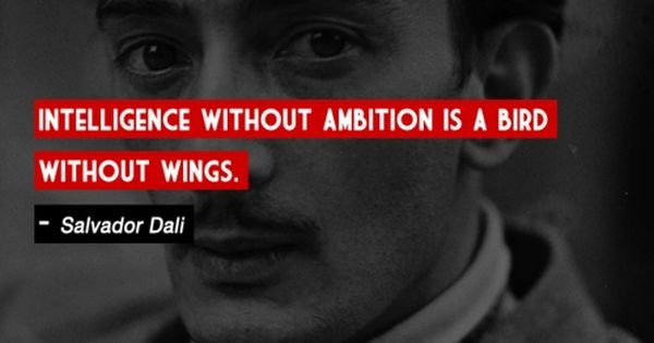 """Intelligence without ambition is a bird without wings."" 