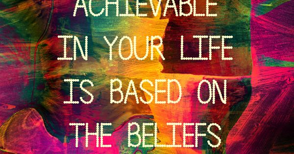 What is achievable in your life is based on your beliefs. motivation