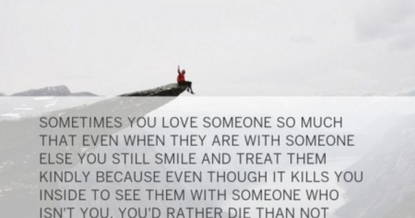 You Know What Hurts So Much It S When Someone Made You: Sometimes You Love Someone So Much That Even When They Are