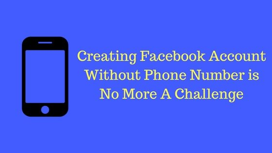 Creating Facebook Account Without Phone Number Is No More A