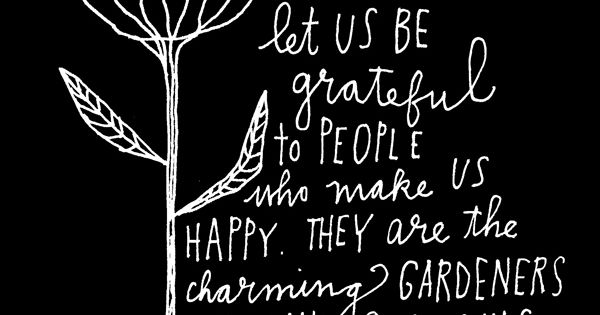 :: Let us be grateful to people who make us happy. They