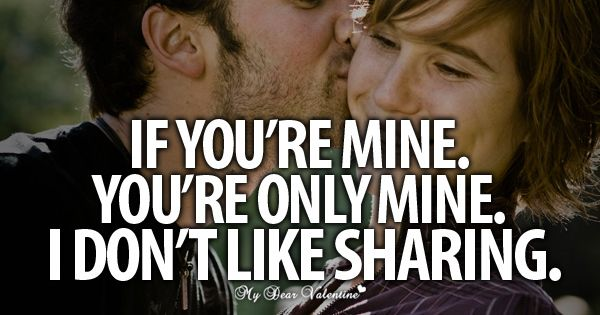 I You're Mine, You're Only Mine..I Don't Like Sharing
