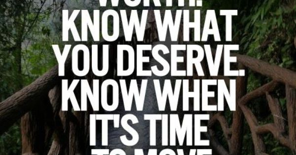 Know Your Worth. Know What You Deserve. Know When It's