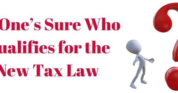 No One S Sure Who Qualifies For The New Tax Law Affordable Bookkeeping Payroll Tax Law Business Owner